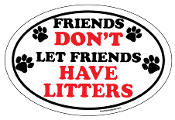 Friends Don't Let Friends Have Litters Oval Magnet