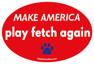 Make America Play Fetch Again oval magnet - NEW!