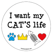 I Want My Cat's Life circle magnet *NEW*